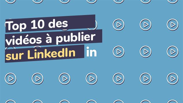 TOP 10 des vidéos à publier sur LinkedIn