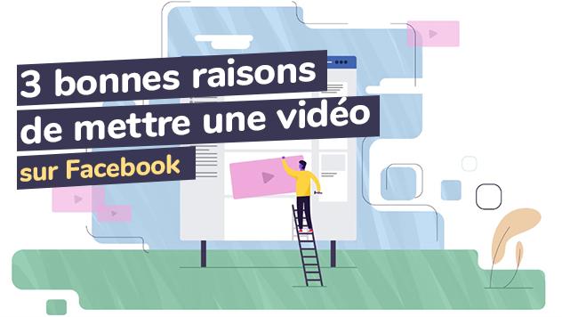 3 bonnes raisons de mettre une vidéo sur Facebook