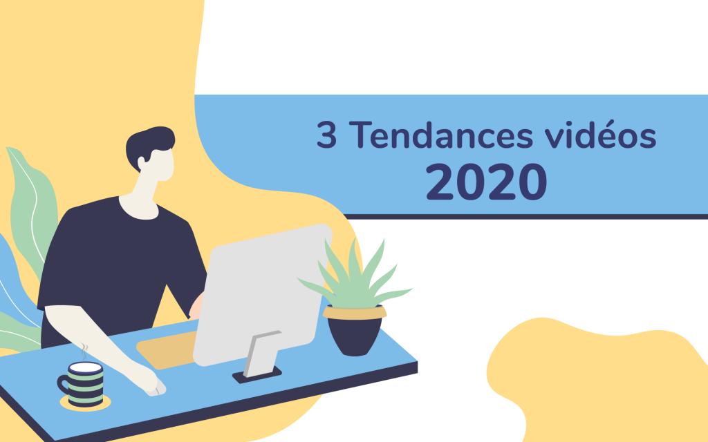 3 tendances vidéos 2020