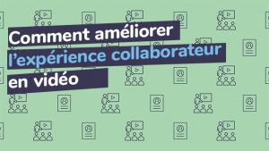 Comment améliorer l'expérience collaborateur en vidéo ?