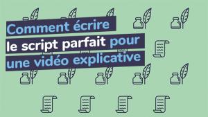 Écrire le script parfait pour une vidéo explicative