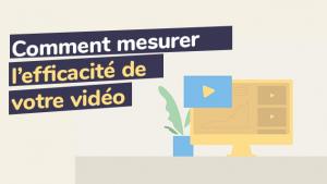 Comment mesure l'efficacité de votre video ?
