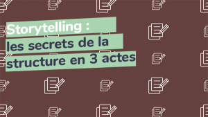 Storytelling les secrets de la structure en 3 actes