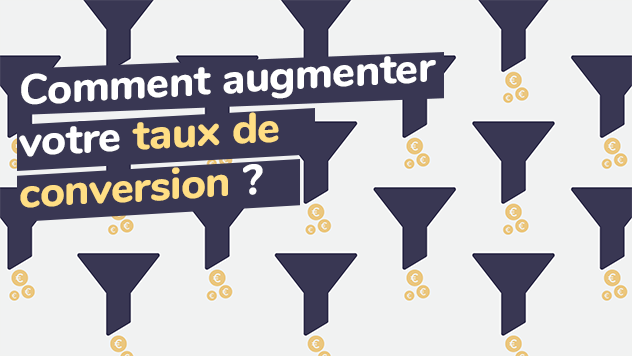 Comment augmenter votre taux de conversion ?