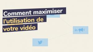 Comment maximiser l'utilisation de votre vidéo ?