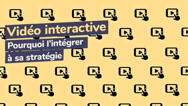 Vidéo interactive pourquoi l'intégrer à sa strategie