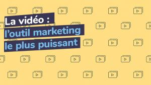 La vidéo, l'outil marketing le plus puissant