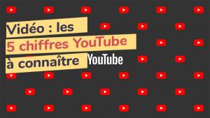 Vidéo : Les 5 chiffres YouTube à connaître
